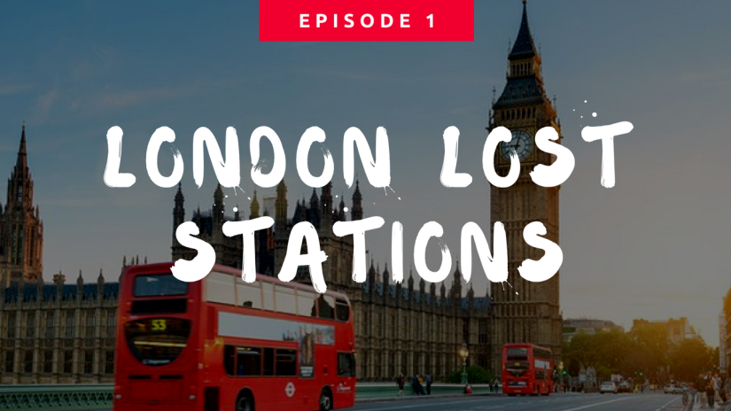 London Lost Stations Episode 1